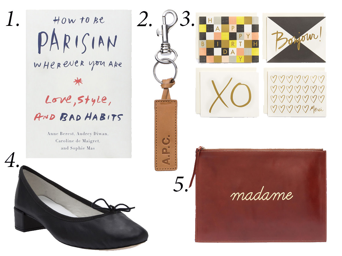 "1. ""How to Be a Parisian Wherever You Are,"" $15.43, available at Amazon. 2. A.P.C. 'Cuoio' keychain, $55, available at A.P.C. 3. Rifle Paper Co. x Garance Doré note cards, $18, available at Nordstrom. 4. Repetto chunky heel ballerina, $340, available at Farfetch. 5. Sézane Madame pouch, $95, available at Madewell."